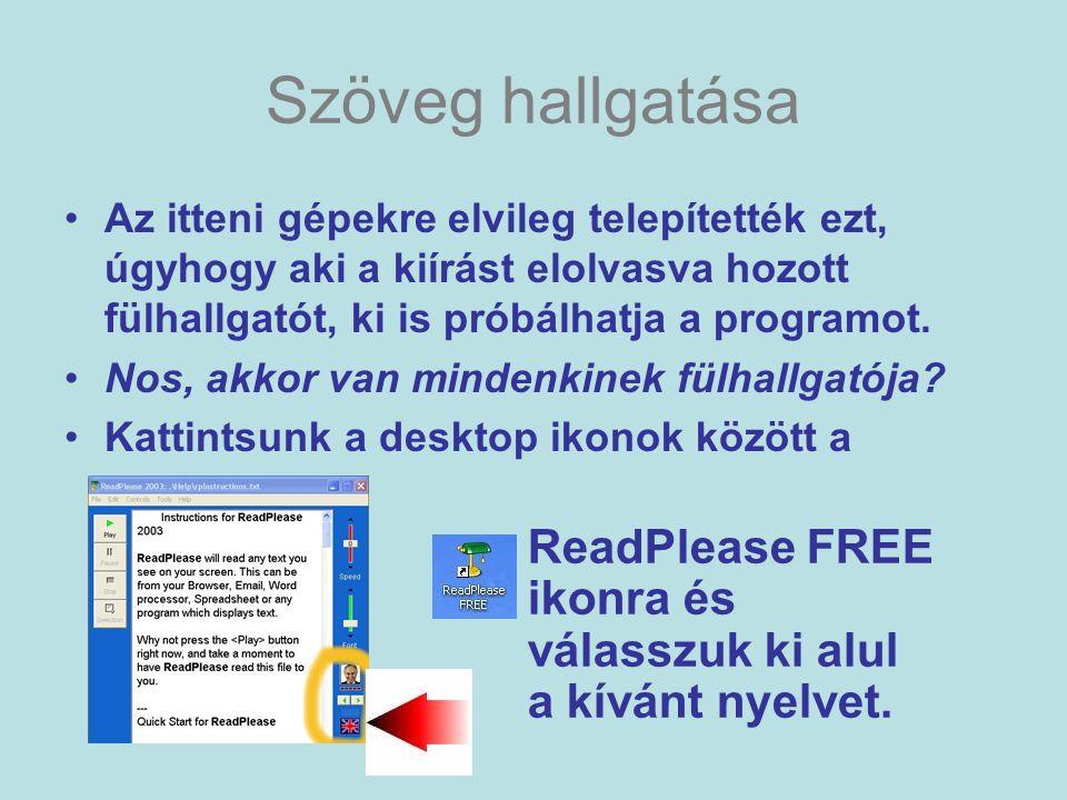 Szöveg bemásolása a programba Az általunk beszélt nyelv oldaláról másoljunk ki egy szövegrészt úgy, hogy kijelöljük és CTRL+C majd CTRL+V beillesztés http://www.nationalgeographic.com/ angolhttp://www.nationalgeographic.com/ http://www.nationalgeographic.it/ olaszhttp://www.nationalgeographic.it/ http://www.nationalgeographic.de/ némethttp://www.nationalgeographic.de/ http://www.nationalgeographic.es/ spanyolhttp://www.nationalgeographic.es/ http://www.nationalgeographic.fr/ franciahttp://www.nationalgeographic.fr/ Magyarul nem tud sajnos http://www.geographic.hu/ http://www.geographic.hu/ Ezután kijelöljük és megnyomjuk a …….-t