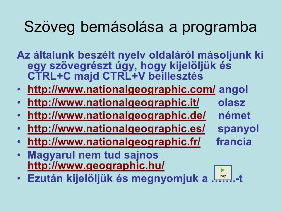 Szöveg bemásolása a programba Az általunk beszélt nyelv oldaláról másoljunk ki egy szövegrészt úgy, hogy kijelöljük és CTRL+C majd CTRL+V beillesztés