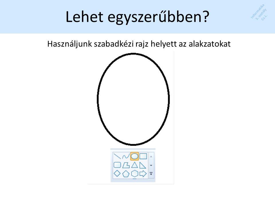 Informatika 5. osztály Cs.L. Lehet egyszerűbben Használjunk szabadkézi rajz helyett az alakzatokat