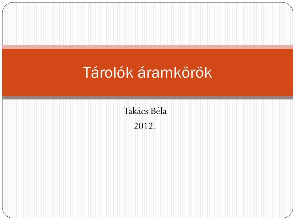 Takács Béla 2012. Tárolók áramkörök
