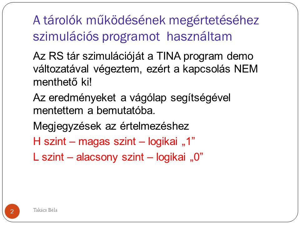A tárolók működésének megértetéséhez szimulációs programot használtam Az RS tár szimulációját a TINA program demo változatával végeztem, ezért a kapcsolás NEM menthető ki.
