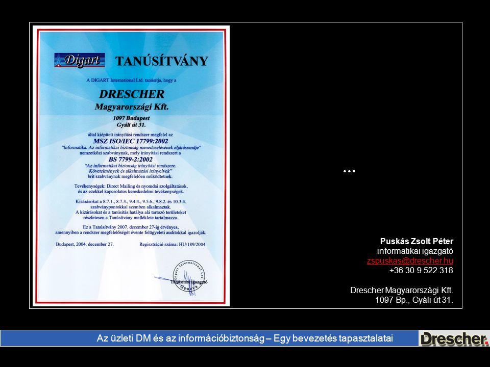 Az üzleti DM és az információbiztonság – Egy bevezetés tapasztalatai … Puskás Zsolt Péter informatikai igazgató zspuskas@drescher.hu +36 30 9 522 318 Drescher Magyarországi Kft.