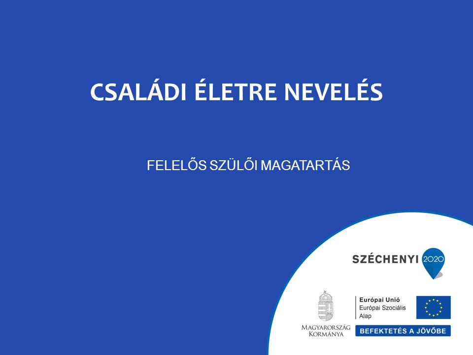 CSALÁDI ÉLETRE NEVELÉS FELELŐS SZÜLŐI MAGATARTÁS