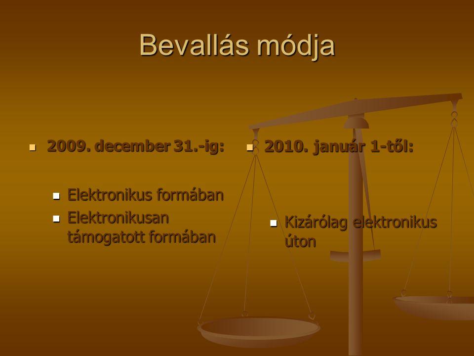 Bevallás módja 2009. december 31.-ig: 2009. december 31.-ig: Elektronikus formában Elektronikus formában Elektronikusan támogatott formában Elektronik
