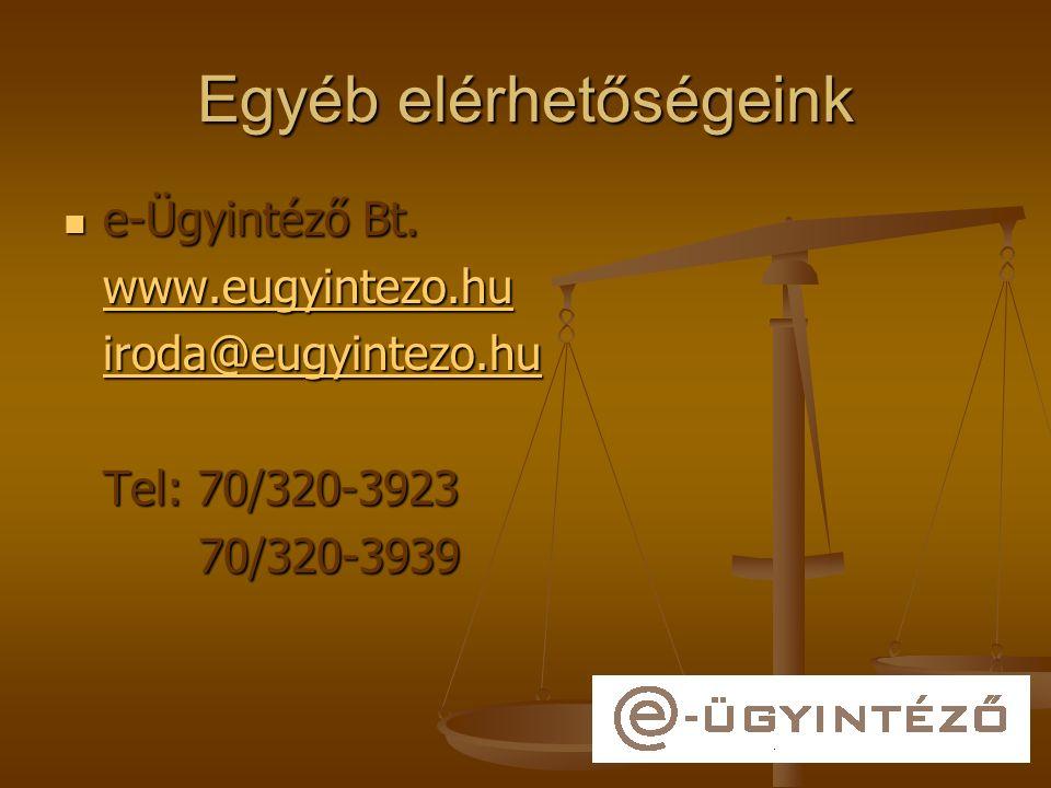 Egyéb elérhetőségeink e-Ügyintéző Bt. e-Ügyintéző Bt. www.eugyintezo.hu iroda@eugyintezo.hu Tel: 70/320-3923 70/320-3939 70/320-3939