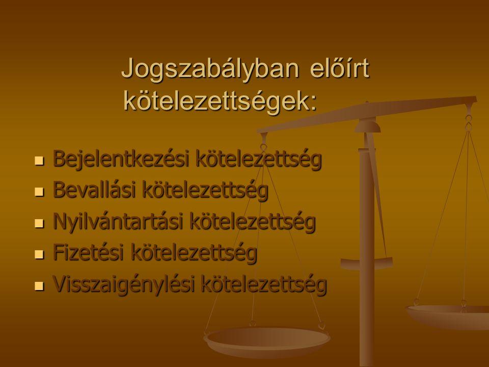 Jogszabályban előírt kötelezettségek: Bejelentkezési kötelezettség Bejelentkezési kötelezettség Bevallási kötelezettség Bevallási kötelezettség Nyilvá