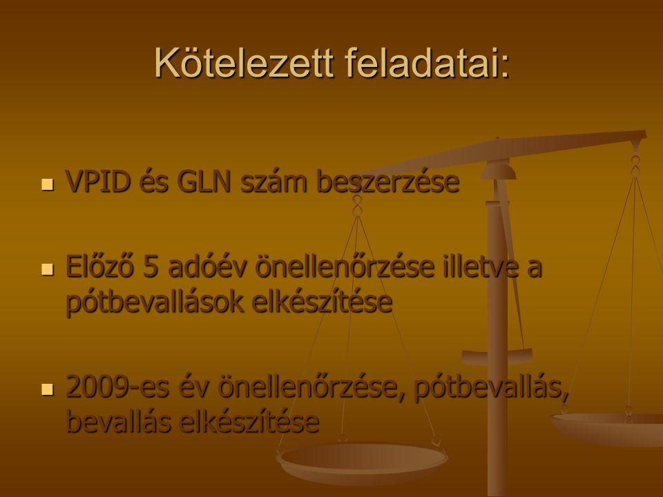 Kötelezett feladatai: VPID és GLN szám beszerzése VPID és GLN szám beszerzése Előző 5 adóév önellenőrzése illetve a pótbevallások elkészítése Előző 5 adóév önellenőrzése illetve a pótbevallások elkészítése 2009-es év önellenőrzése, pótbevallás, bevallás elkészítése 2009-es év önellenőrzése, pótbevallás, bevallás elkészítése