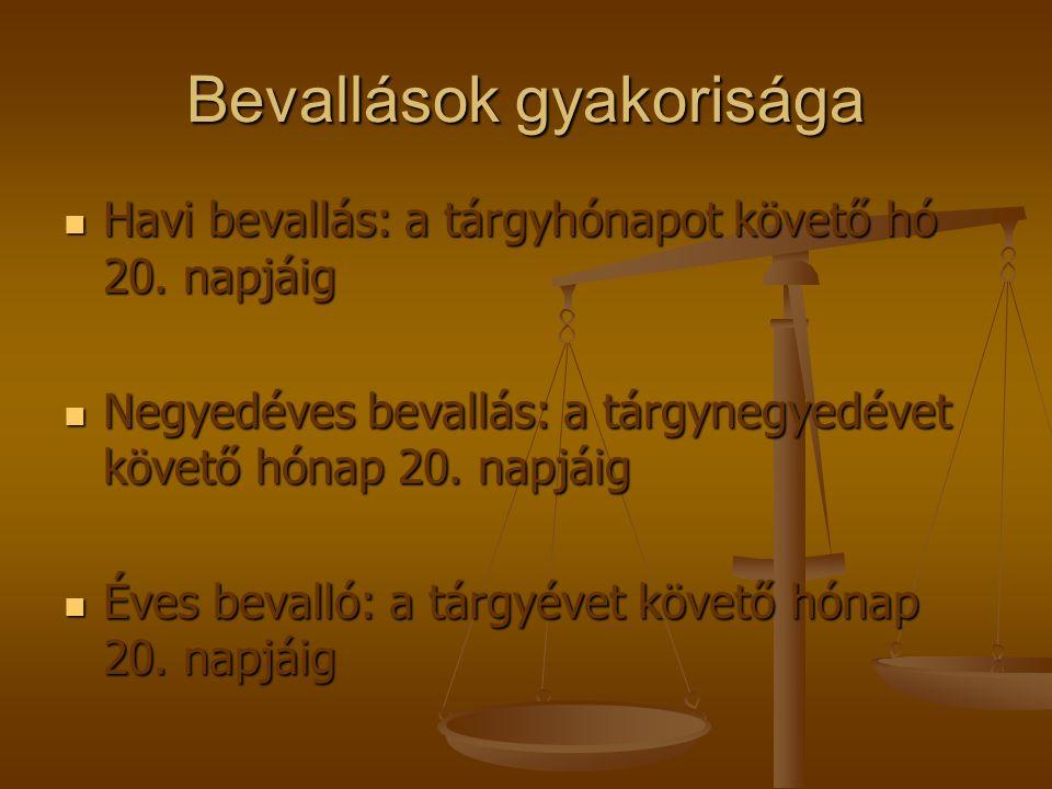 Bevallások gyakorisága Havi bevallás: a tárgyhónapot követő hó 20. napjáig Havi bevallás: a tárgyhónapot követő hó 20. napjáig Negyedéves bevallás: a