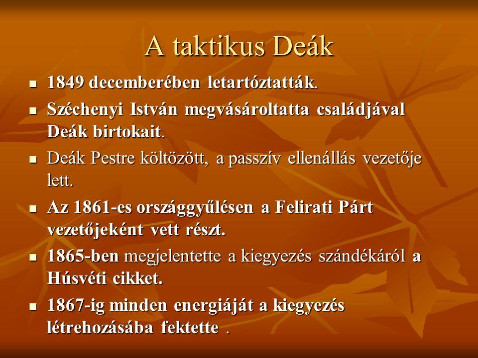 A taktikus Deák 1849 decemberében letartóztatták. 1849 decemberében letartóztatták.