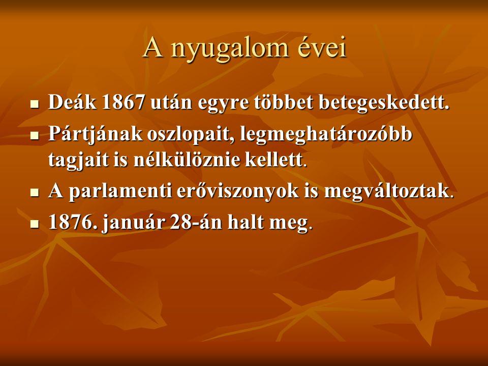 A nyugalom évei Deák 1867 után egyre többet betegeskedett.
