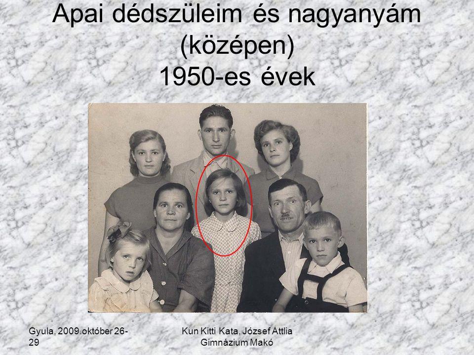 Gyula, 2009.október 26- 29 Kun Kitti Kata, József Attlia Gimnázium Makó Apai dédszüleim és nagyanyám (középen) 1950-es évek