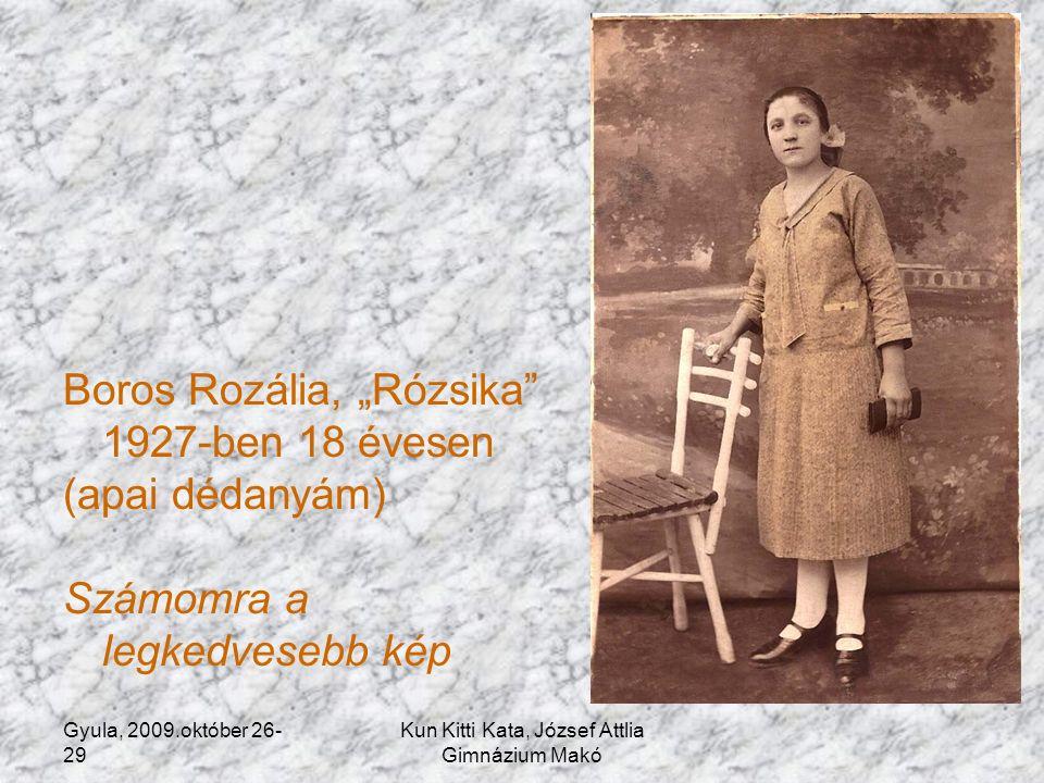 """Gyula, 2009.október 26- 29 Kun Kitti Kata, József Attlia Gimnázium Makó Boros Rozália, """"Rózsika 1927-ben 18 évesen (apai dédanyám) Számomra a legkedvesebb kép"""