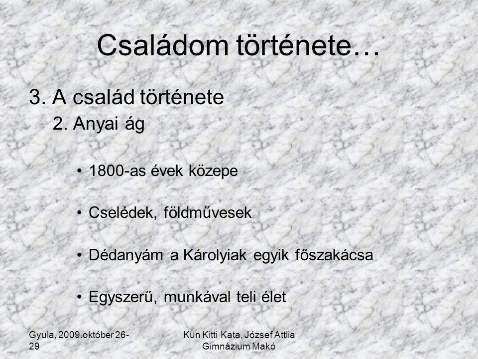 Gyula, 2009.október 26- 29 Kun Kitti Kata, József Attlia Gimnázium Makó Családom története… 4.