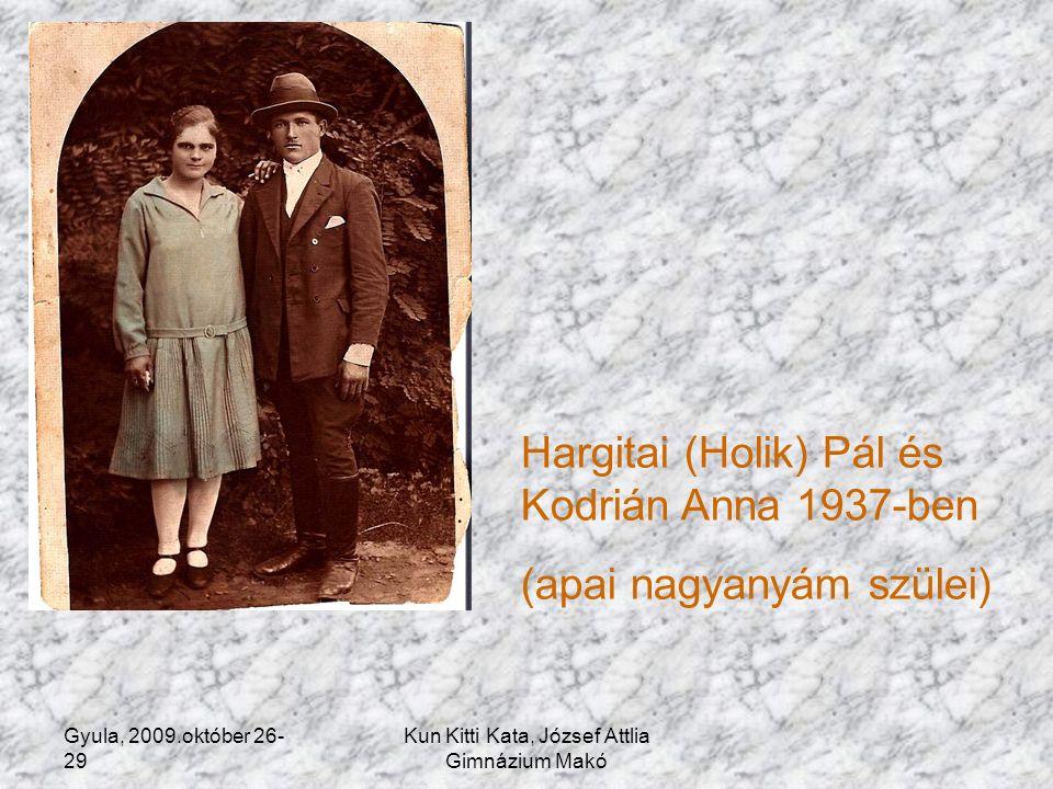 Gyula, 2009.október 26- 29 Kun Kitti Kata, József Attlia Gimnázium Makó Hargitai (Holik) Pál és Kodrián Anna 1937-ben (apai nagyanyám szülei)