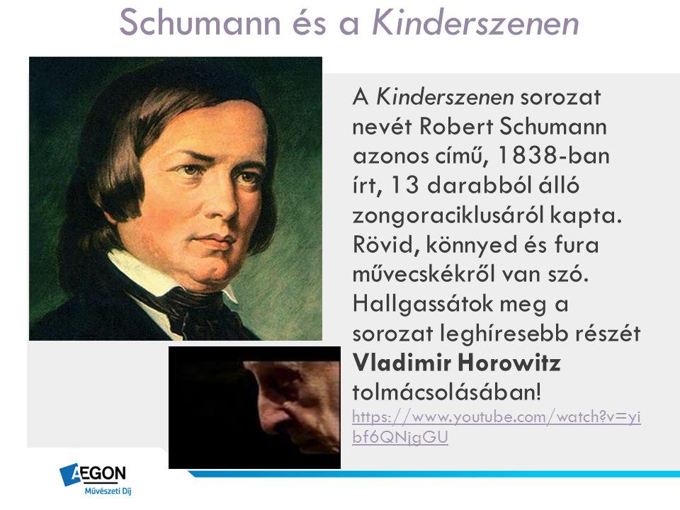 Schumann és a Kinderszenen A Kinderszenen sorozat nevét Robert Schumann azonos című, 1838-ban írt, 13 darabból álló zongoraciklusáról kapta. Rövid, kö