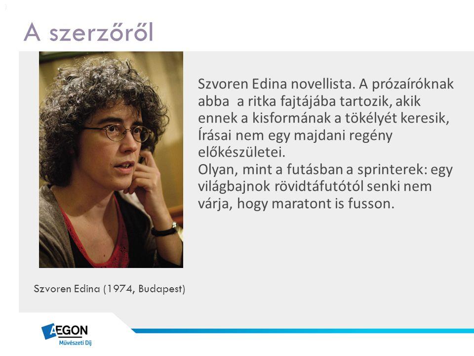 A szerzőről Szvoren Edina novellista. A prózaíróknak abba a ritka fajtájába tartozik, akik ennek a kisformának a tökélyét keresik, Írásai nem egy majd