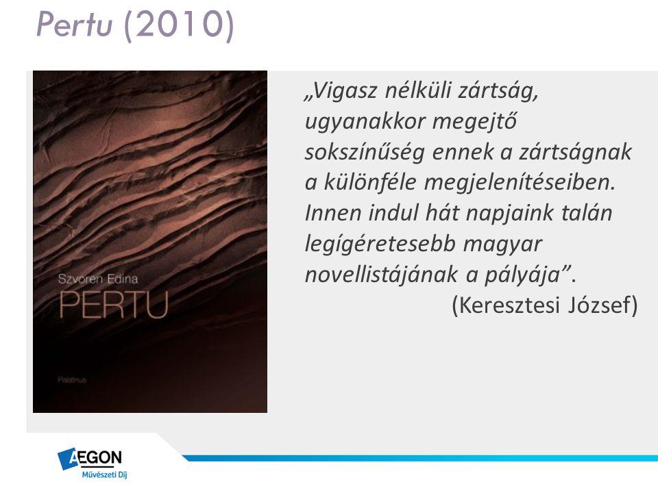 """Pertu (2010) """"Vigasz nélküli zártság, ugyanakkor megejtő sokszínűség ennek a zártságnak a különféle megjelenítéseiben. Innen indul hát napjaink talán"""