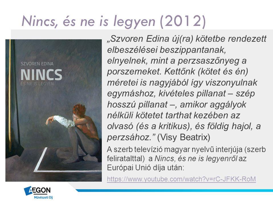 """Nincs, és ne is legyen (2012) """"Szvoren Edina új(ra) kötetbe rendezett elbeszélései beszippantanak, elnyelnek, mint a perzsaszőnyeg a porszemeket. Kett"""