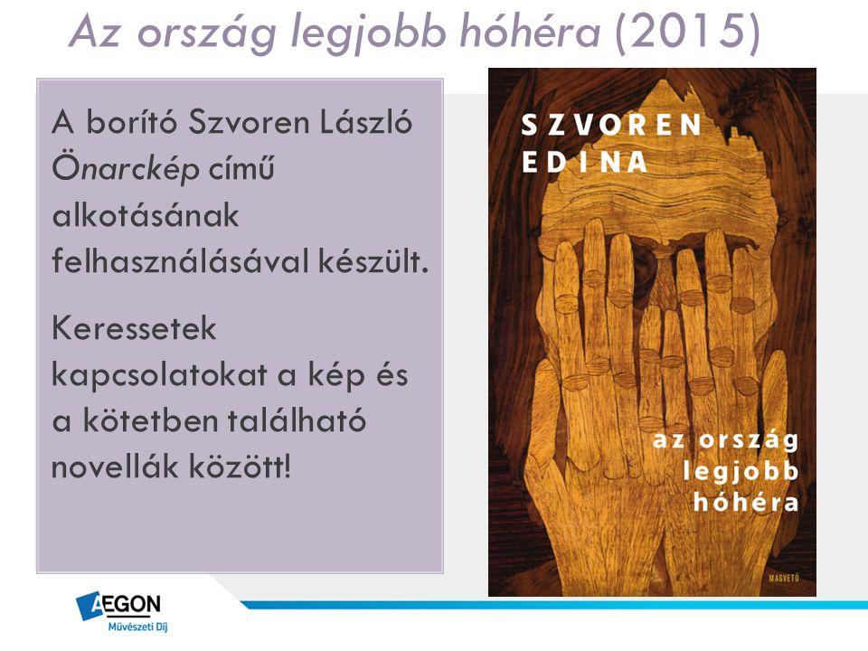 Az ország legjobb hóhéra (2015) A borító Szvoren László Önarckép című alkotásának felhasználásával készült. Keressetek kapcsolatokat a kép és a kötetb