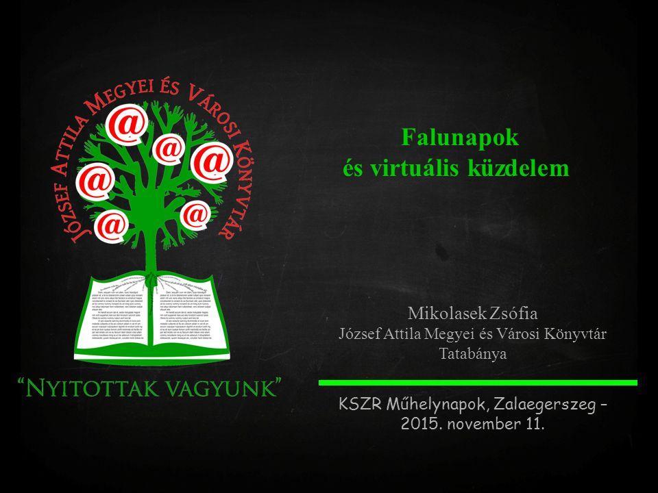 Falunapok és virtuális küzdelem Mikolasek Zsófia József Attila Megyei és Városi Könyvtár Tatabánya KSZR Műhelynapok, Zalaegerszeg – 2015. november 11.
