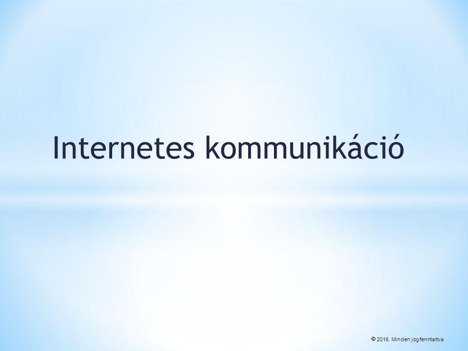 Internetes kommunikáció  2016. Minden jog fenntartva
