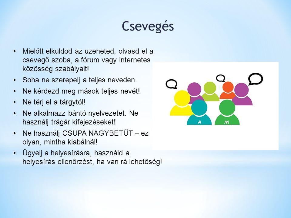 Csevegés Mielőtt elküldöd az üzeneted, olvasd el a csevegő szoba, a fórum vagy internetes közösség szabályait! Soha ne szerepelj a teljes neveden. Ne