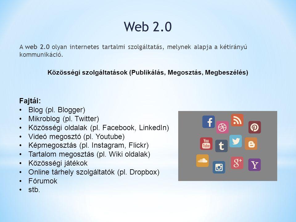 A web 2.0 olyan internetes tartalmi szolgáltatás, melynek alapja a kétirányú kommunikáció. Közösségi szolgáltatások (Publikálás, Megosztás, Megbeszélé