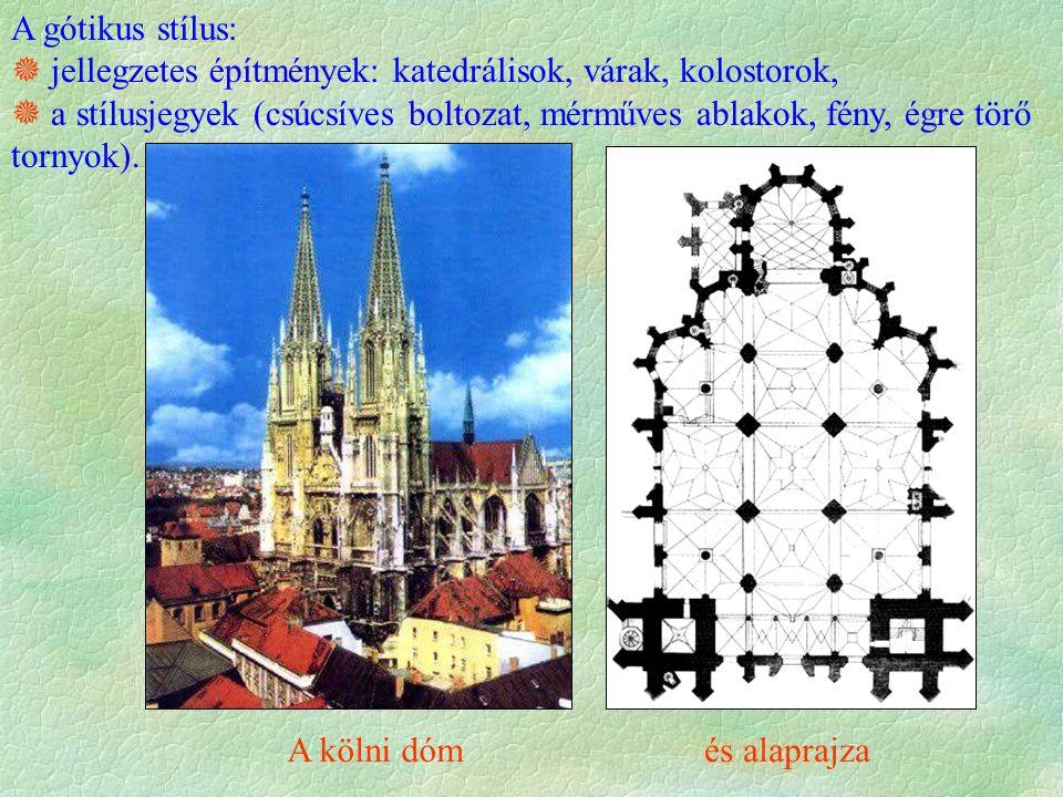 A gótikus stílus:  jellegzetes építmények: katedrálisok, várak, kolostorok,  a stílusjegyek (csúcsíves boltozat, mérműves ablakok, fény, égre törő tornyok).