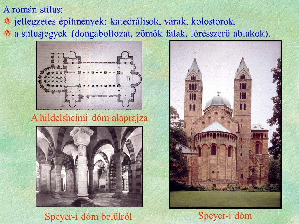 A román stílus:  jellegzetes építmények: katedrálisok, várak, kolostorok,  a stílusjegyek (dongaboltozat, zömök falak, lőrésszerű ablakok).
