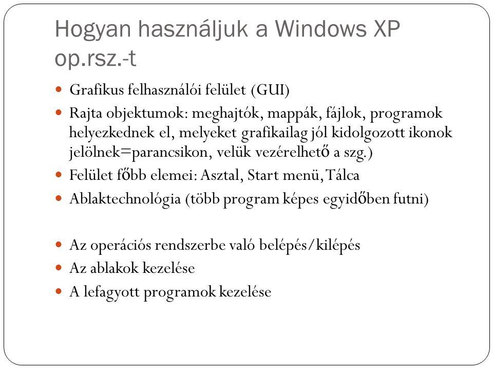 Hogyan használjuk a Windows XP op.rsz.-t Grafikus felhasználói felület (GUI) Rajta objektumok: meghajtók, mappák, fájlok, programok helyezkednek el, m