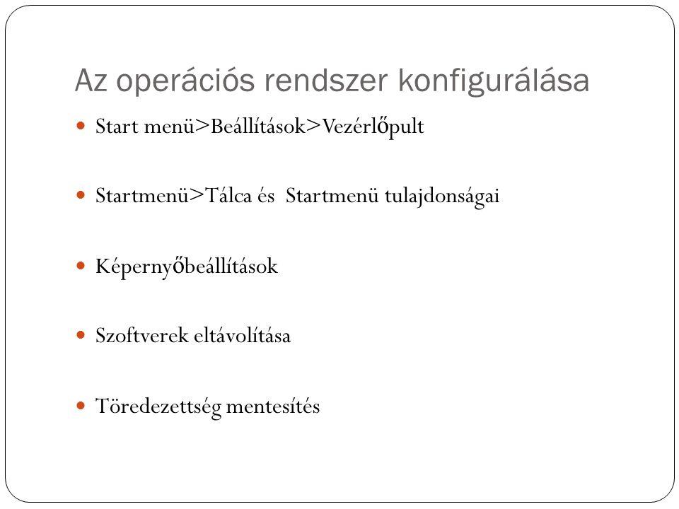 Az operációs rendszer konfigurálása Start menü>Beállítások>Vezérl ő pult Startmenü>Tálca és Startmenü tulajdonságai Képerny ő beállítások Szoftverek e