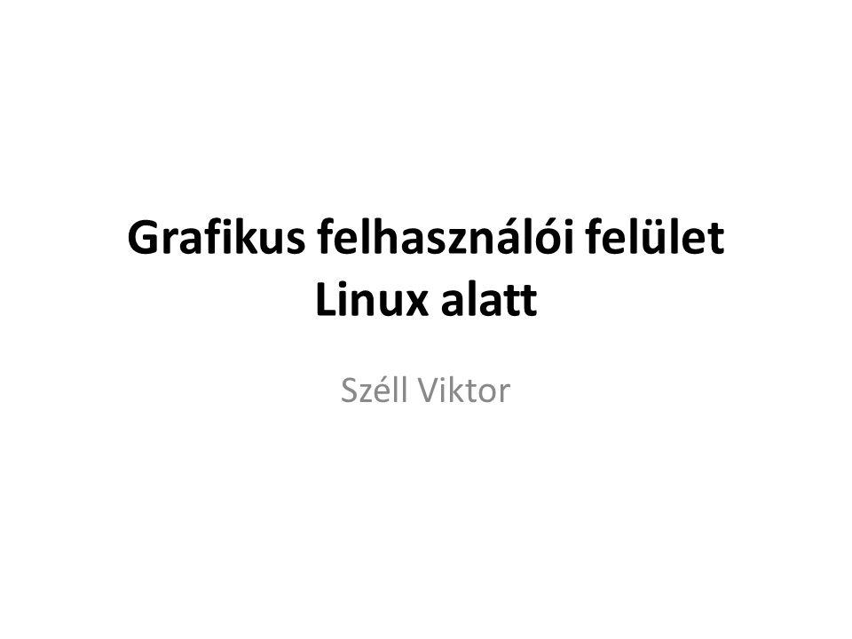 Grafikus felhasználói felület Linux alatt Széll Viktor