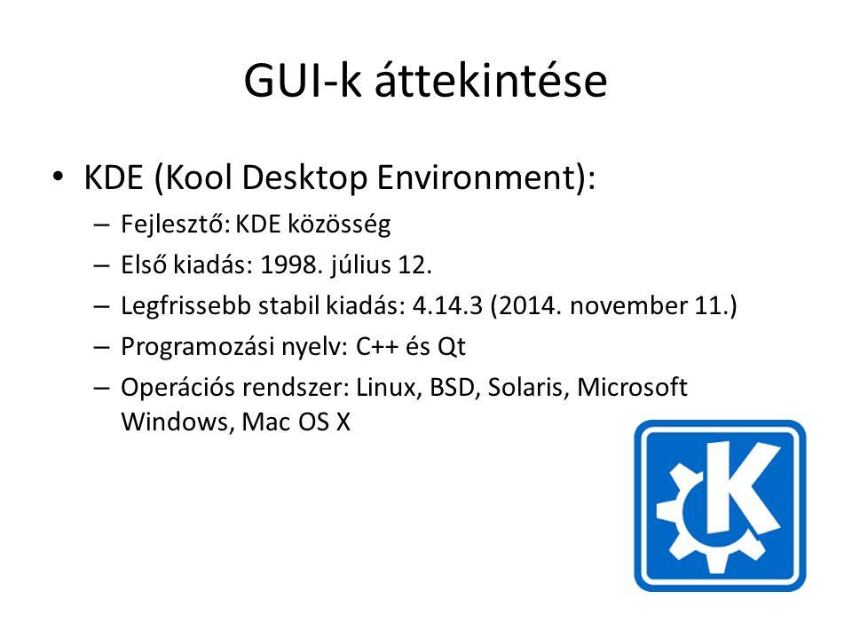 GUI-k áttekintése KDE (Kool Desktop Environment): – Fejlesztő: KDE közösség – Első kiadás: 1998.