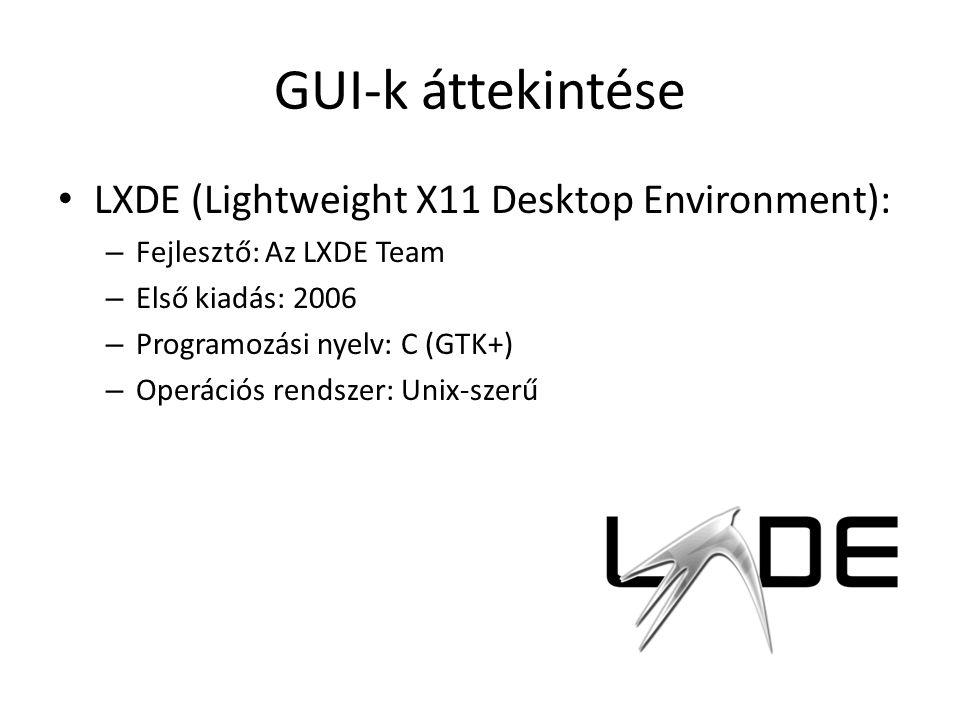 GUI-k áttekintése LXDE (Lightweight X11 Desktop Environment): – Fejlesztő: Az LXDE Team – Első kiadás: 2006 – Programozási nyelv: C (GTK+) – Operációs rendszer: Unix-szerű
