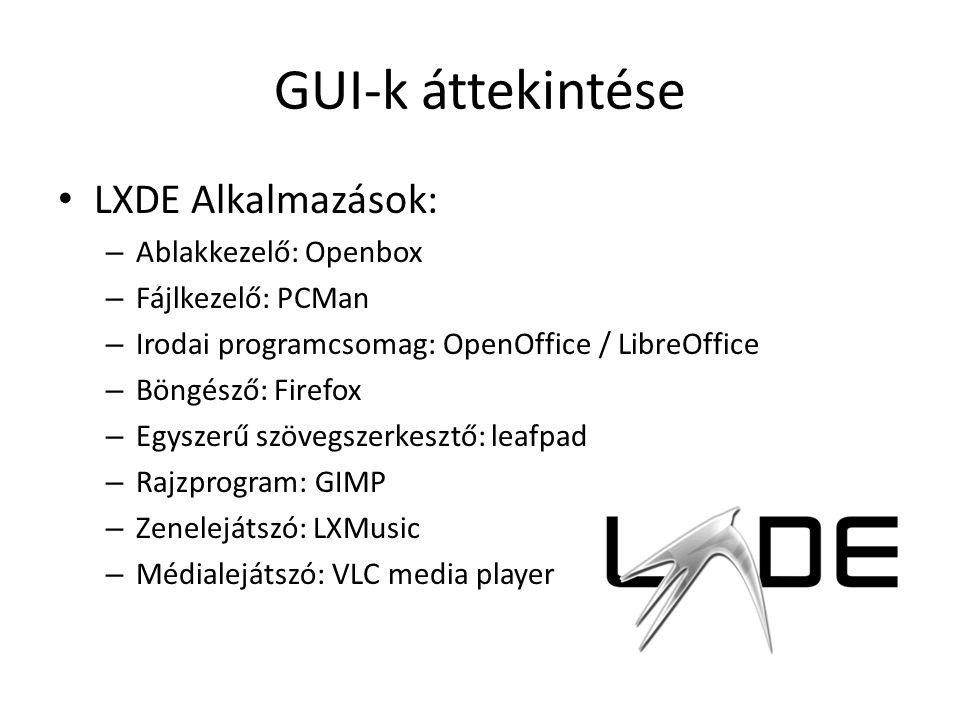 GUI-k áttekintése LXDE Alkalmazások: – Ablakkezelő: Openbox – Fájlkezelő: PCMan – Irodai programcsomag: OpenOffice / LibreOffice – Böngésző: Firefox – Egyszerű szövegszerkesztő: leafpad – Rajzprogram: GIMP – Zenelejátszó: LXMusic – Médialejátszó: VLC media player