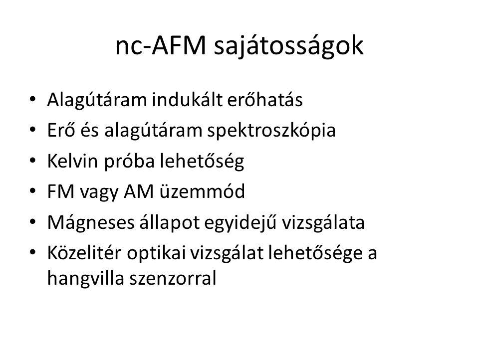 nc-AFM sajátosságok Alagútáram indukált erőhatás Erő és alagútáram spektroszkópia Kelvin próba lehetőség FM vagy AM üzemmód Mágneses állapot egyidejű vizsgálata Közelitér optikai vizsgálat lehetősége a hangvilla szenzorral