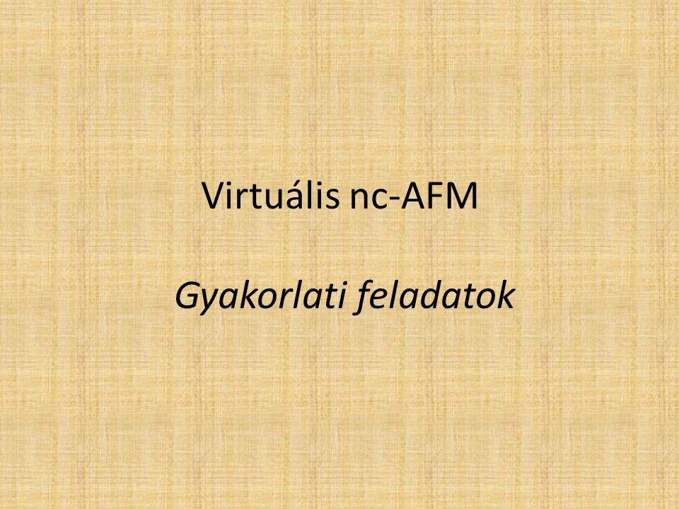 Virtuális nc-AFM Gyakorlati feladatok