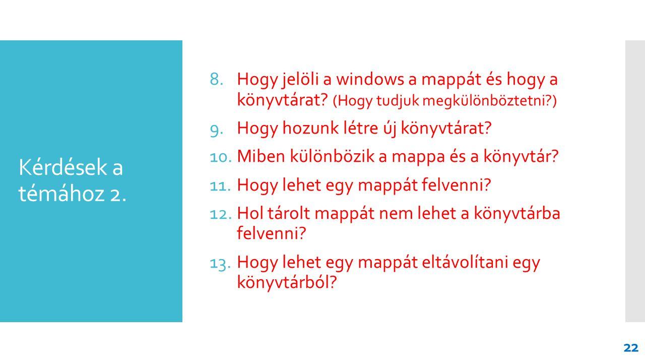Kérdések a témához 2. 8.Hogy jelöli a windows a mappát és hogy a könyvtárat? (Hogy tudjuk megkülönböztetni?) 9.Hogy hozunk létre új könyvtárat? 10.Mib