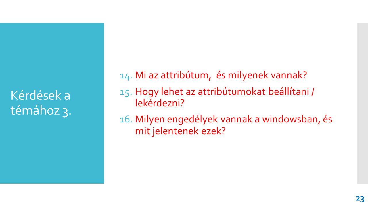 Kérdések a témához 3. 14.Mi az attribútum, és milyenek vannak? 15.Hogy lehet az attribútumokat beállítani / lekérdezni? 16.Milyen engedélyek vannak a