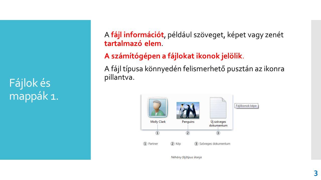Fájlok és mappák 1. A fájl információt, például szöveget, képet vagy zenét tartalmazó elem. A számítógépen a fájlokat ikonok jelölik. A fájl típusa kö