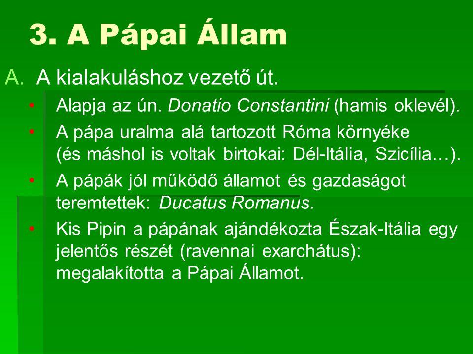3. A Pápai Állam A.A kialakuláshoz vezető út. Alapja az ún.