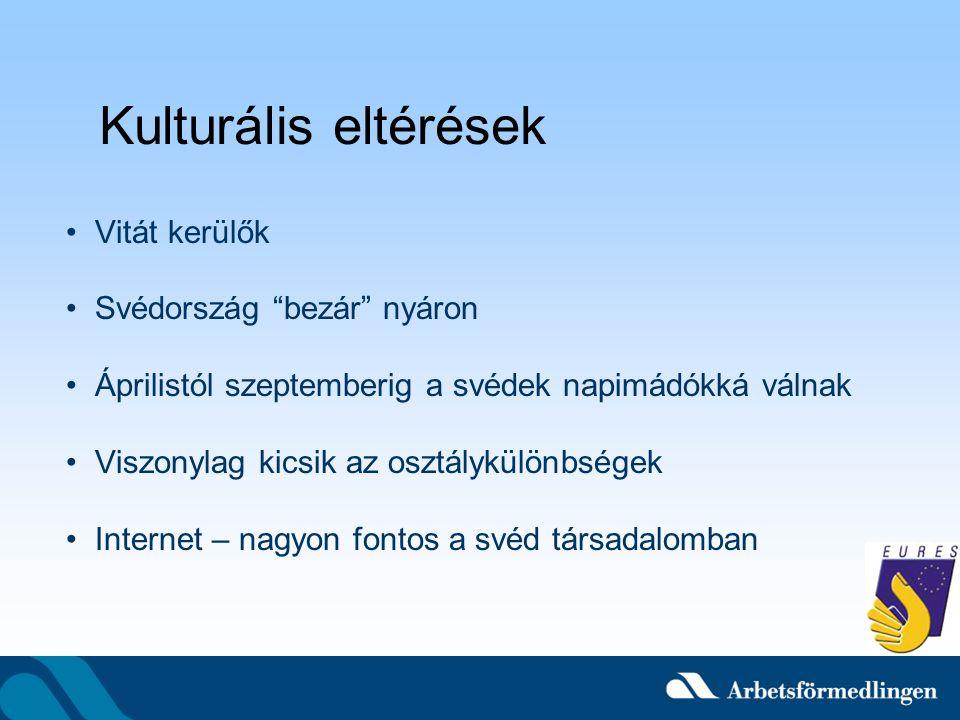 Kulturális eltérések Vitát kerülők Svédország bezár nyáron Áprilistól szeptemberig a svédek napimádókká válnak Viszonylag kicsik az osztálykülönbségek Internet – nagyon fontos a svéd társadalomban