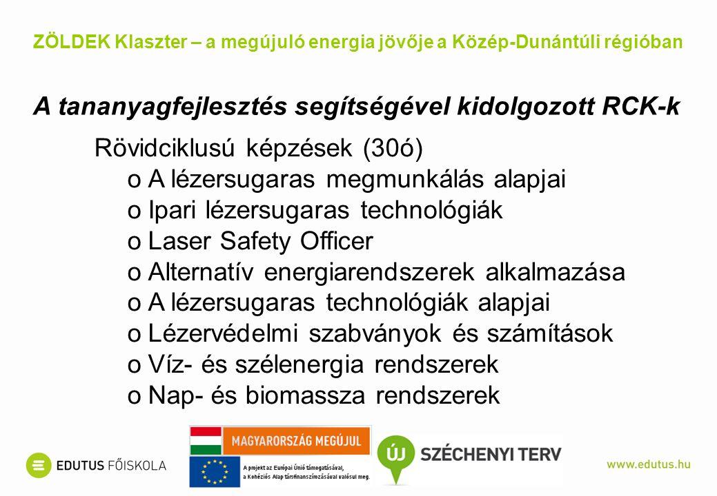 Rövidciklusú képzések (30ó) oA lézersugaras megmunkálás alapjai oIpari lézersugaras technológiák oLaser Safety Officer oAlternatív energiarendszerek a