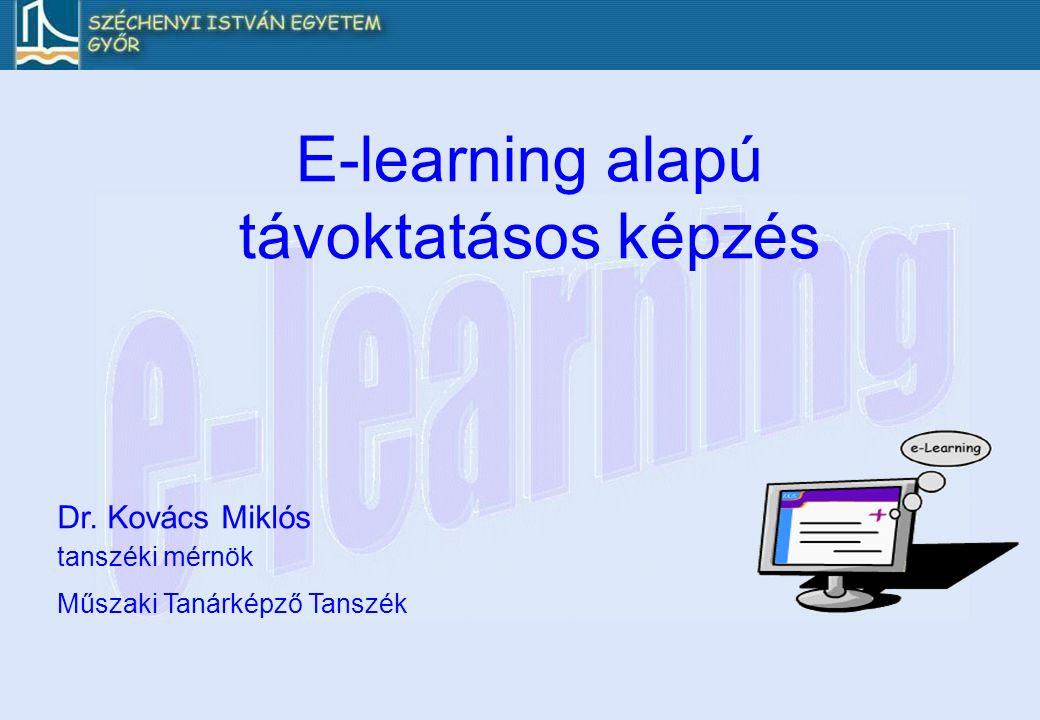Dr. Kovács Miklós tanszéki mérnök Műszaki Tanárképző Tanszék E-learning alapú távoktatásos képzés