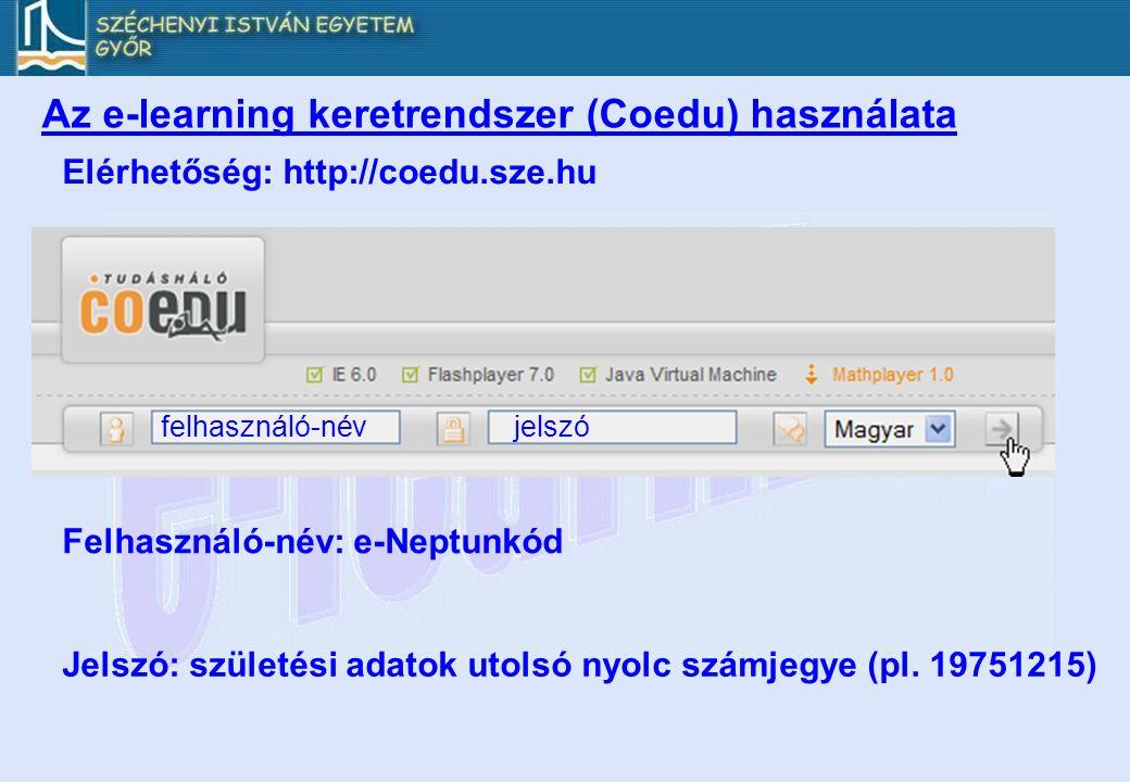 Az e-learning keretrendszer (Coedu) használata Elérhetőség: http://coedu.sze.hu felhasználó-névjelszó Felhasználó-név: e-Neptunkód Jelszó: születési adatok utolsó nyolc számjegye (pl.