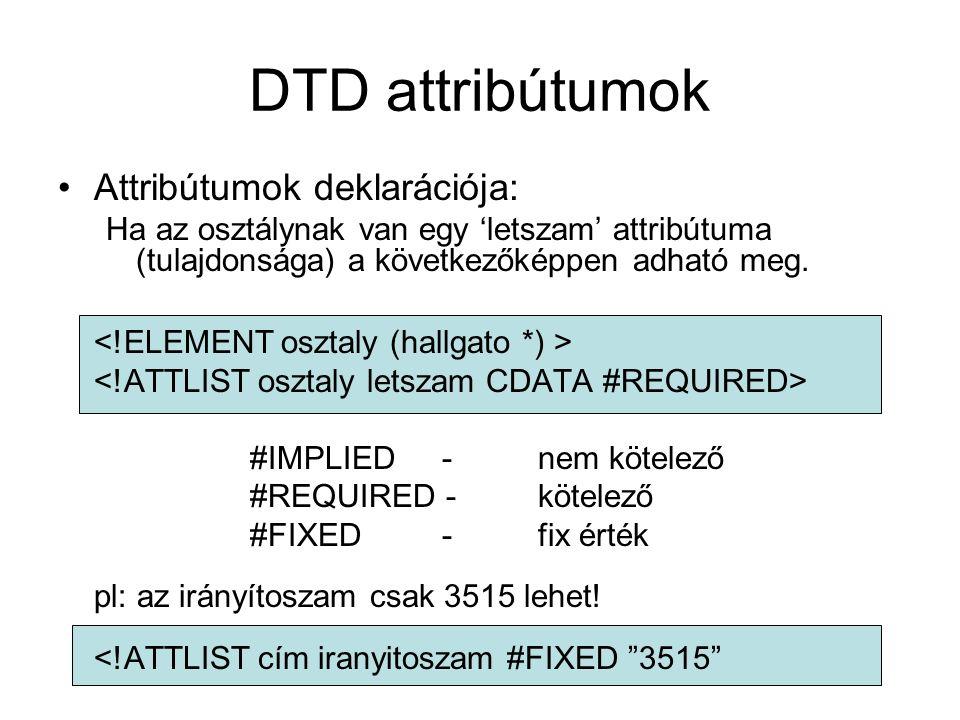 DTD attribútumok Attribútumok deklarációja: Ha az osztálynak van egy 'letszam' attribútuma (tulajdonsága) a következőképpen adható meg.