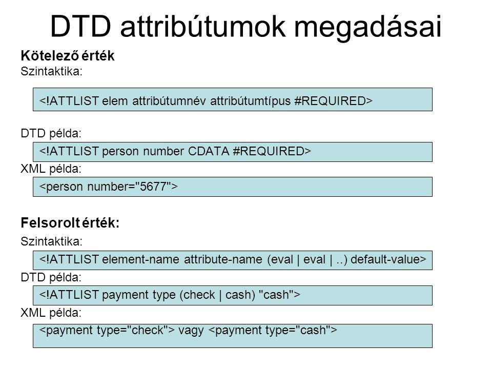 DTD attribútumok megadásai Kötelező érték Szintaktika: DTD példa: XML példa: Felsorolt érték: Szintaktika: DTD példa: XML példa: vagy