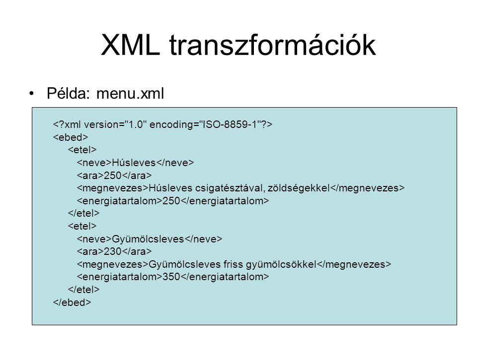 XML transzformációk Példa: menu.xml Húsleves 250 Húsleves csigatésztával, zöldségekkel 250 Gyümölcsleves 230 Gyümölcsleves friss gyümölcsökkel 350