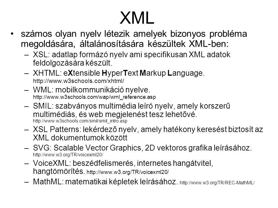 XML számos olyan nyelv létezik amelyek bizonyos probléma megoldására, általánosítására készültek XML-ben: –XSL: adatlap formázó nyelv ami specifikusan XML adatok feldolgozására készült.