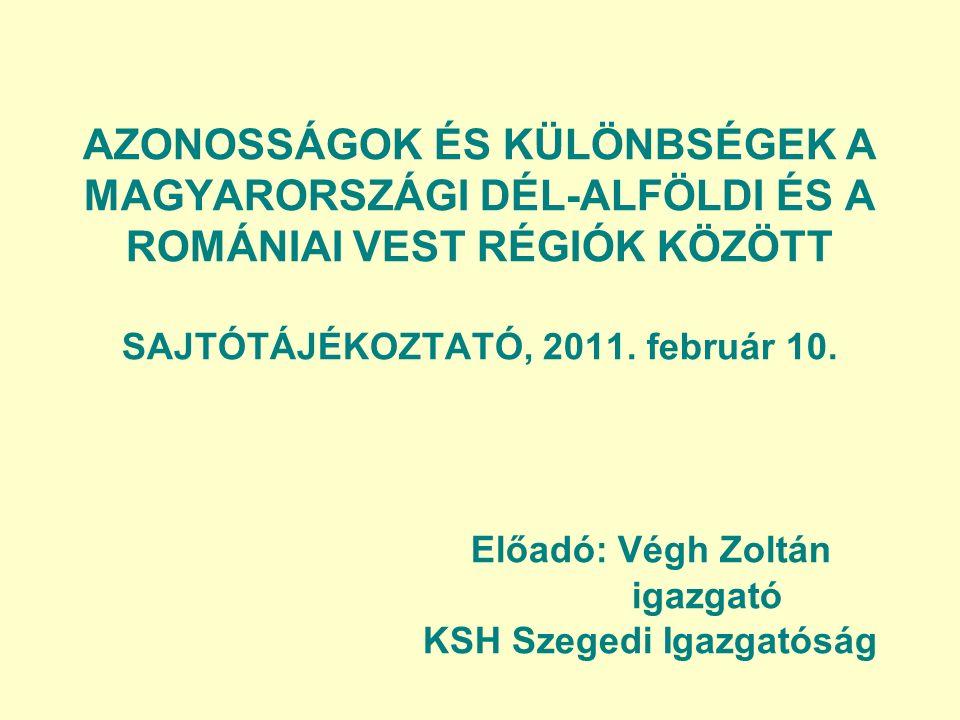 AZONOSSÁGOK ÉS KÜLÖNBSÉGEK A MAGYARORSZÁGI DÉL-ALFÖLDI ÉS A ROMÁNIAI VEST RÉGIÓK KÖZÖTT SAJTÓTÁJÉKOZTATÓ, 2011.